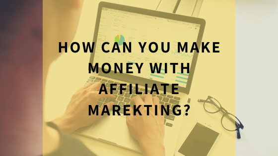 how-can-you-make-money-with-affiliate-marketing