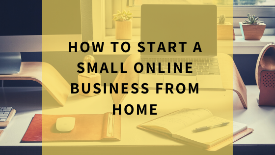 how-to-start-a-small-online-business-from-home