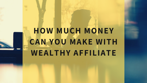 how-much-money-can-you-make-with-wealthy-affiliate